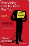 Everything Bad Is Good for You: How Today's Popular Culture Is Actually Making Us Smarter - Steven Johnson