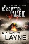 The Conservation of Magic: A Science of Magic Novel (A Modern Epic Fantasy Adventure Series Book 1) - Michael W. Layne