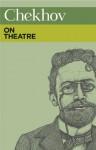 Chekhov on Theatre - Jutta Hercher, Peter Urban, Stephen Mulrine