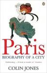 Paris: Biography of a City - Colin Jones