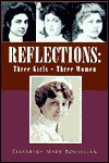 Reflections: Three Girls - Three Women - Elizabeth Mary Bohjelian