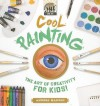 Cool Painting: The Art of Creativity for Kids! - Anders Hanson