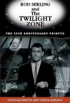 Rod Serling and The Twilight Zone: The 50th Anniversary Tribute - Douglas Brode