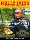 Bushwhacked: Life in George W. Bush's America (Audio) - Molly Ivins, Anna Fields, Lou Dubose