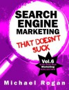 Search Engine Marketing That Doesn't Suck (Vol.6 of the Punk Rock Marketing Collection) - Michael Rogan, Steve Ure, Desy Simmons
