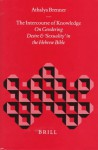 The Intercourse of Knowledge: On Gendering Desire and 'Sexuality' in the Hebrew Bible - Athalya Brenner