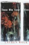 Those Who Favor Fire: A Novel - Lauren Wolk
