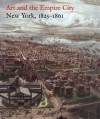 Art and the Empire City: New York, 1825�1861 - Catherine Hoover Voorsanger, John K. Howat, Dell Upton, Carrie Rebora Barratt, Kevin J. Avery, Thayer Tolles, Morrison H. Heckscher, Elliot B. Davis, Jeff L. Rosenheim, Caroline Rennolds Milbank