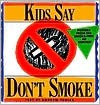Kids Say Don't Smoke: Posters from the New York City Pro-Health Ad Contest - Andrew Tobias