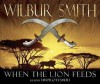 When the Lion Feeds [Sound Recording] - Wilbur Smith, Tim Pigott-Smith