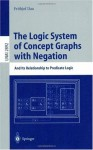 The Logic System of Concept Graphs with Negation: And Its Relationship to Predicate Logic (Lecture Notes in Computer Science) - Frithjof Dau