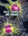 Cells, Tissues, and Organs - Richard Spilsbury