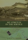 My Stretch In The Service:A World War Ii Memoir - Robert Mason