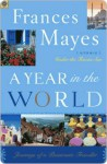 A Year in the World: Journeys of A Passionate Traveller - Frances Mayes