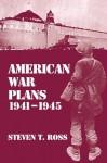 American War Plans 1941-1945: 1941-45: The Test of Battle - Steven Ross
