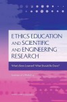 Ethics Education and Scientific and Engineering Research: What's Been Learned? What Should Be Done? Summary of a Workshop - Rachelle Hollander, National Academy of Engineering, Carol R. Arenberg