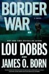 Border War - Lou Dobbs, James O. Born