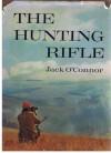 The Hunting Rifle - Jack O'Connor, John O'Connor