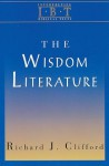 The Wisdom Literature: Interpreting Biblical Texts Series - Richard J. Clifford