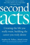 Second Acts : Creating the Life You Really Want, Building the Career You Truly Desire - Stephen M. Pollan, Mark Levine