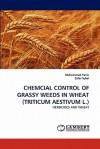 Chemcial Control of Grassy Weeds in Wheat (Triticum Aestivum L.) - Muhammad Yasin, Zafar Iqbal
