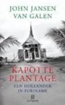 Kapotte plantage : Een Hollander in Suriname (Stitched) - John Jansen van Galen