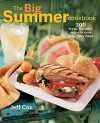 The Big Summer Cookbook: 300 Fresh, Flavorful Recipes for Those Lazy, Hazy Days - Jeff Cox