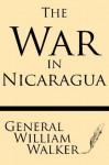 War in Nicaragua - William Walker