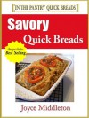 26 Savory Quick Breads Including Quick Bread Recipes, Muffin Recipes, and Simple Artisan Bread Recipes (In the Pantry Quick Breads) - Joyce Middleton