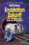 Endstation Zukunft. Die Welten des Robert Sheckley - Robert Sheckley