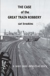 The Case of the Great Train Robbery - Carl Brookins