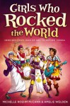 Girls Who Rocked the World: Heroines from Joan of Arc to Mother Teresa - Michelle Roehm McCann, Amelie Welden, David Hahn