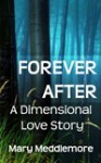 Forever After - A Dimensional Love Story - Mary Meddlemore