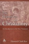 The Beginnings of Christianity: An Introduction to the New Testament - Howard Clark Kee