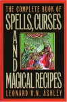 The Complete Book of Spells, Curses and Magical Recipes (Complete Book Of... (Barricade Books)) - Leonard Ashley