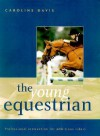 The Young Equestrian: Professional Instruction for Ambitious Riders - Caroline Davis