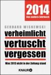 Verheimlicht - vertuscht - vergessen: Was 2013 nicht in der Zeitung stand - Gerhard Wisnewski