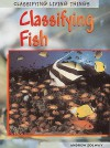 Clssifying Fish (Classifying Living Things) - Heinemann