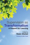 Supervision as Transformation: A Passion for Learning - Robin Shohet, Fiona Adamson, Joan Wilmot, Nicola Coombe, Judy Ryde