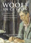 Woolf in Ceylon: An Imperial Journey in the Shadow of Leonard Woolf, 1904-1911 - Christopher Ondaatje