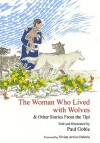 The Woman Who Lived with Wolves: & Other Stories from the Tipi - Paul Goble