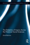 The Dialectics of Inquiry Across the Historical Social Sciences (Routledge Studies in Social and Political Thought) - David Baronov