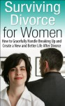 Surviving Divorce for Women: How to Gracefully Handle Breaking Up and Create a New and Better Life After Divorce - K.B. Madison