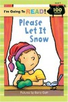 I'm Going to Read (Level 2): Please Let It Snow (I'm Going to Read Series) - Barry Gott