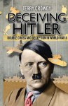 Deceiving Hitler - Double Cross and Deception in World War II (General Military) - Terry Crowdy