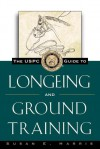 The USPC Guide to Longeing and Ground Training - Susan E. Harris