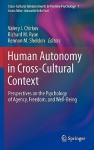 Human Autonomy in Cross-Cultural Context: Perspectives on the Psychology of Agency, Freedom, and Well-Being - Valery I. Chirkov, Kennon M. Sheldon, Richard M. Ryan