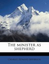 The Minister as Shepherd - Charles Jefferson