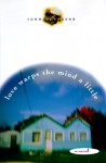 Love Warps the Mind a Little: A Novel - John Dufresne