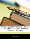 Alaeddin and the Enchanted Lamp: Zein UL Asnam and the King If the Jinn - Anonymous, John Payne